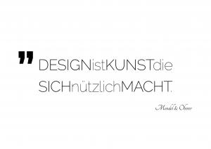 """Zitat: """"DESIGN ist KUNST die SICH nützlich MACHT."""""""